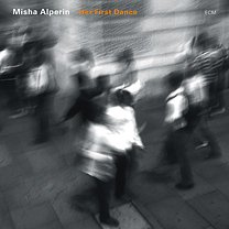 Misha Alperin: Her First Dance (ECM/Ode)