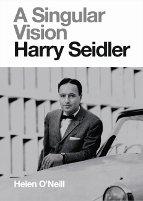 HARRY SEIDLER; A SINGULAR VISION  by HELEN O'NEILL