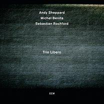 Sheppard/Benita/Rochford: Trio Libero (ECM/Ode)