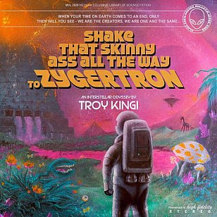Troy Kingi: Shake That Skinny Ass All the Way to Zygertron (AAA)