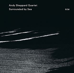Andy Sheppard Quartet: Surrounded by Sea (ECM/Ode)