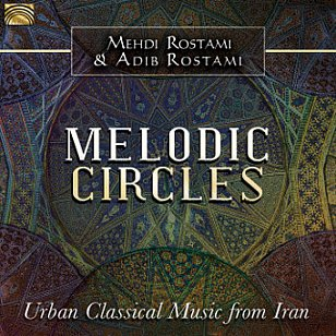 Mehdi Rostami and Adib Rostami: Melodic Circles (ARC Music)