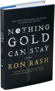 NOTHING GOLD CAN STAY by RON RASH