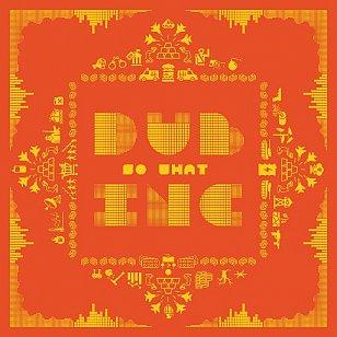 Dub Inc : So What (dub-inc.com)