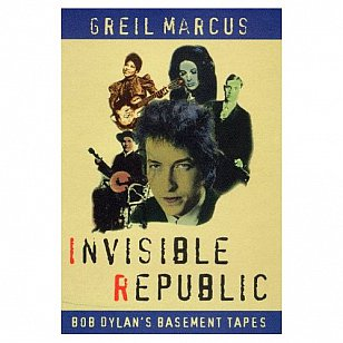 INVISIBLE REPUBLIC; BOB DYLAN'S BASEMENT TAPES by GREIL MARCUS: