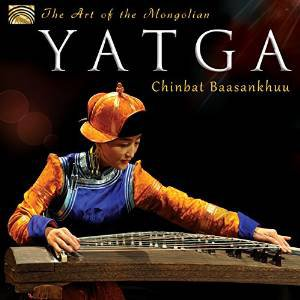 Chinbat Baasankhuu: The Art of the Mongolian Yatga (Arc Music)