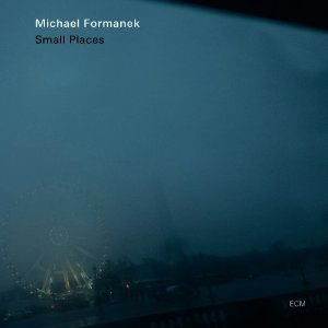 Michael Formanek: Small Places (ECM/Ode)