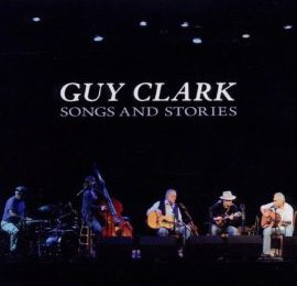 Guy Clark: Songs and Stories (Dualtone)