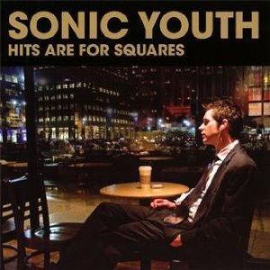 Sonic Youth: Hits are for Squares (Geffen)