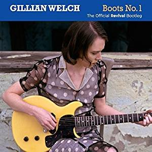Gillian Welch; Boots No 1, The Official Revival Bootleg (Acony/Southbound)