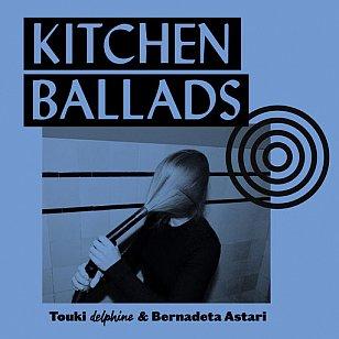 Touki Delphine and Bernadeta Astari: Kitchen Ballads (TCBYML)