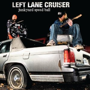 Left Lane Cruiser: Junkyard Speed Ball (Alive/Southbound)