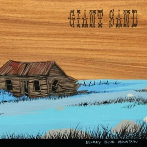 BEST OF ELSEWHERE 2010 Giant Sand: Blurry Blue Mountain (Fire/Southbound)