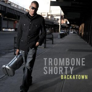 Trombone Shorty: Backatown (Verve Forecast)