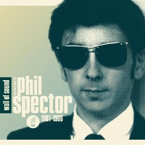 Phil Spector: Wall of Sound; The Very Best of Phil Spector 1961-1966 (Sony Legacy)