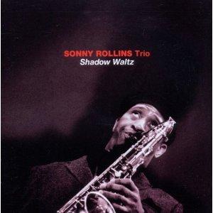Sonny Rollins Trio: Shadow Waltz (Solar/Southbound)