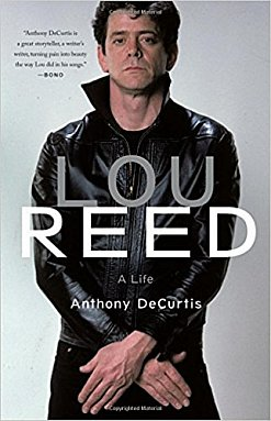 LOU REED; A LIFE, a biography by ANTHONY DeCURTIS