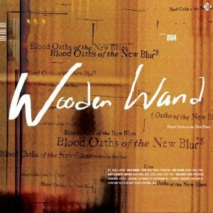Wooden Wand: Blood Oath of the New Blues (Fire/Southbound)