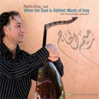 Rahim Alhaj: When the Soul is Settled: Music of Iraq (Smithsonian/Elite)