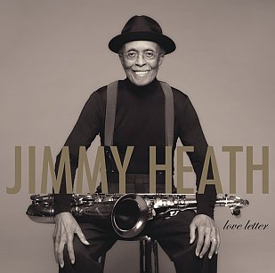 Jimmy Heath: Love Letter (Verve/digital outlets)
