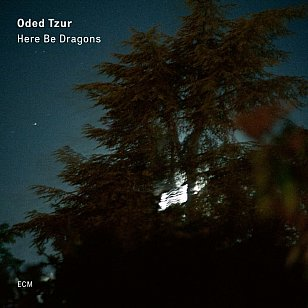Oded Tzur: Here Be Dragons (ECM/digital outlets)