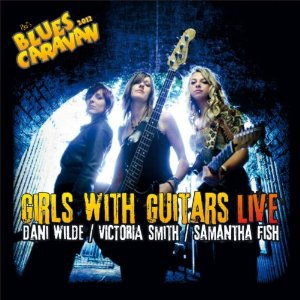 Dani Wilde/Victoria Smith/Samantha Fish: Girls with Guitars Live (Ruf/Yellow Eye)