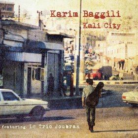 Karim Baggili with Le Trio Joubran: Kali City (homerecords)