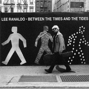 Lee Ranaldo: Between the Times and the Tides (Matador)