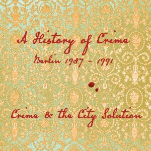 Crime and the City Solution: A History of Crime; Berlin 1987-1991 (Mute)