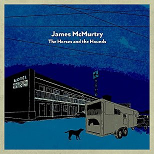 James McMurtry: The Horses and the Hounds (New West/digital outlets)