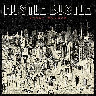 Danny McCrum: Hustle Bustle (digital outlets/www.dannymccrum.com)