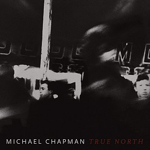 Michael Chapman: True North (Paradise Of Bachelors/Southbound)