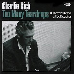 Charlie Rich: Too Many Teardrops; The Complete Groove and RCA Recordings (Ace/Border)