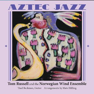 Tom Russell/Norwegian Wind Ensemble: Aztec Jazz (Proper/Southbound)