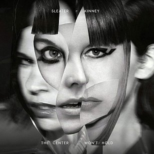 Sleater-Kinney: The Center Won't Hold (Mom+Pop/digital outlets)
