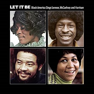 Various Artists; Let It Be; Black America Sings Lennon, McCartney and Harrison (Ace/Border)