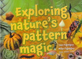 Exploring Nature's Pattern Magic by Dee and Mike Pigneguy (Mary Egan Publishing)
