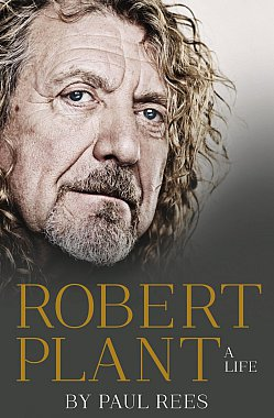 ROBERT PLANT; A LIFE by PAUL REES