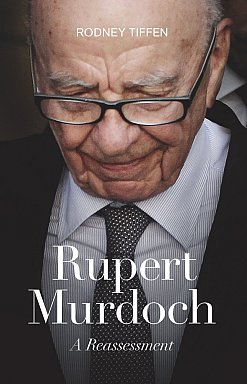RUPERT MURDOCH; A REASSESSMENT by RODNEY TIFFEN