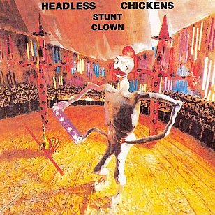HEADLESS CHICKENS' STUNT CLOWN REVISITED (2018): And fly they did