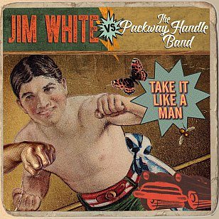 Jim White Vs The Packway Handle Band: Take It Like a Man (YepRoc/Southbound)