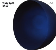 Vijay Iyer: Solo (ACT/Southbound)