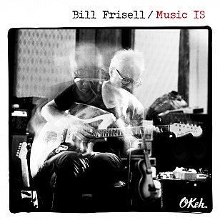 Bill Frisell: Music IS (Okeh/Sony)
