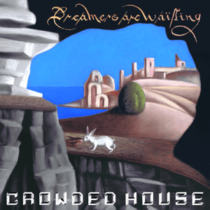 RECOMMENDED RECORD: Crowded House: Dreamers Are Waiting (EMI/Digital outlets)