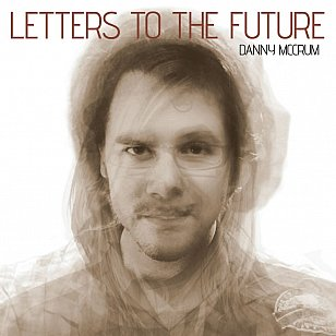 Danny McCrum: Letters to the Future (dannymccrum.com)