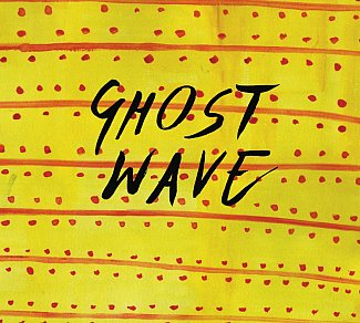 Ghost Wave: Ghost Wave (Arch Hill)