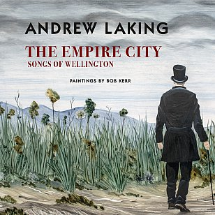 THE EMPIRE CITY; SONGS OF WELLINGTON by ANDREW LAKING and BOB KERR (VUP book/CD)