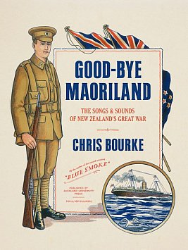 GUEST WRITER CHRIS BOURKE shares an extract from his new book Goodbye Maoriland, The Songs and Sounds of New Zealand's Great War