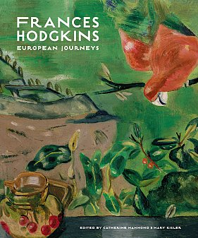 FRANCES HODGKINS; EUROPEAN JOURNEYS edited by CATHERINE HAMMOND and MARY KISLER