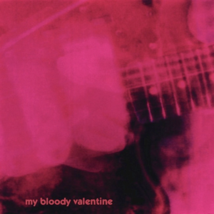 My Bloody Valentine: Loveless (1991)